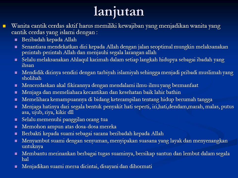 lanjutan Wanita cantik cerdas aktif harus memiliki kewajiban yang menjadikan wanita yang cantik cerdas yang islami dengan :