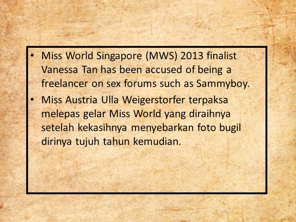 Miss World Singapore (MWS) 2013 finalist Vanessa Tan has been accused of being a freelancer on sex forums such as Sammyboy.
