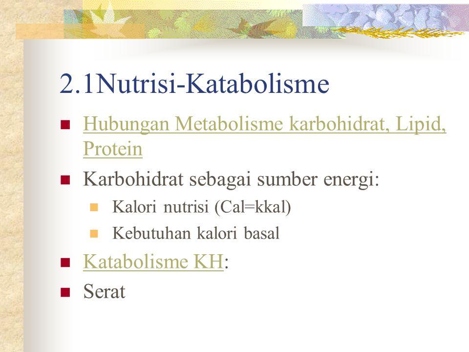 2.1Nutrisi-Katabolisme Hubungan Metabolisme karbohidrat, Lipid, Protein. Karbohidrat sebagai sumber energi: