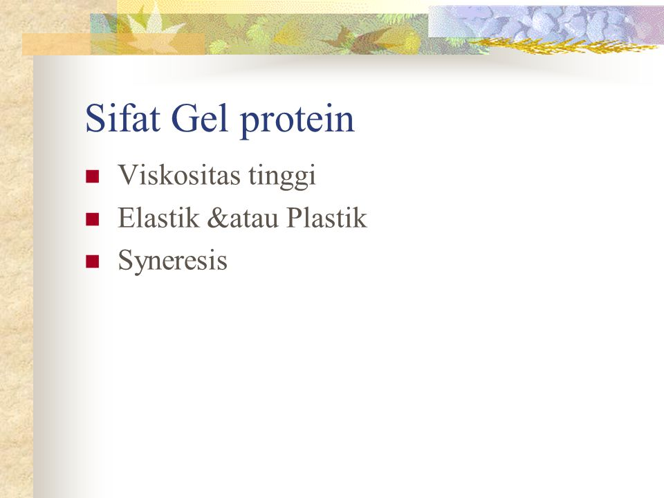 Sifat Gel protein Viskositas tinggi Elastik &atau Plastik Syneresis