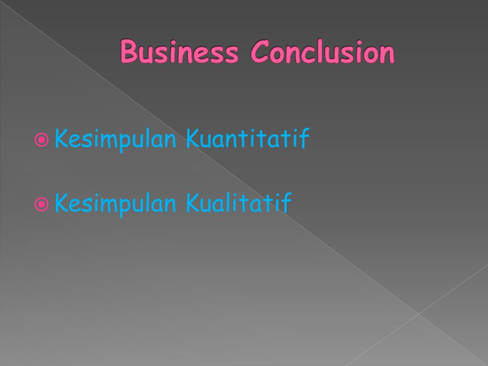 Business Conclusion Kesimpulan Kuantitatif Kesimpulan Kualitatif
