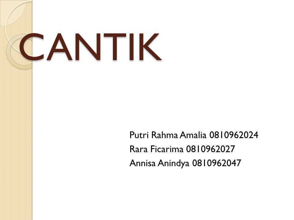 CANTIK Putri Rahma Amalia 0810962024 Rara Ficarima 0810962027 Annisa Anindya 0810962047