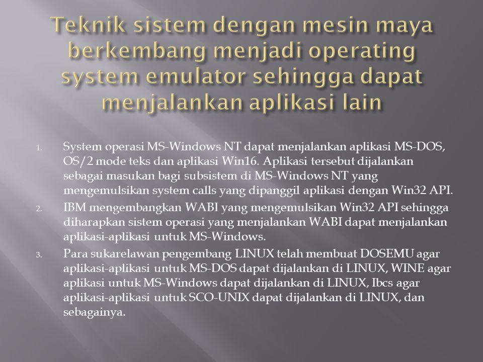 Teknik sistem dengan mesin maya berkembang menjadi operating system emulator sehingga dapat menjalankan aplikasi lain
