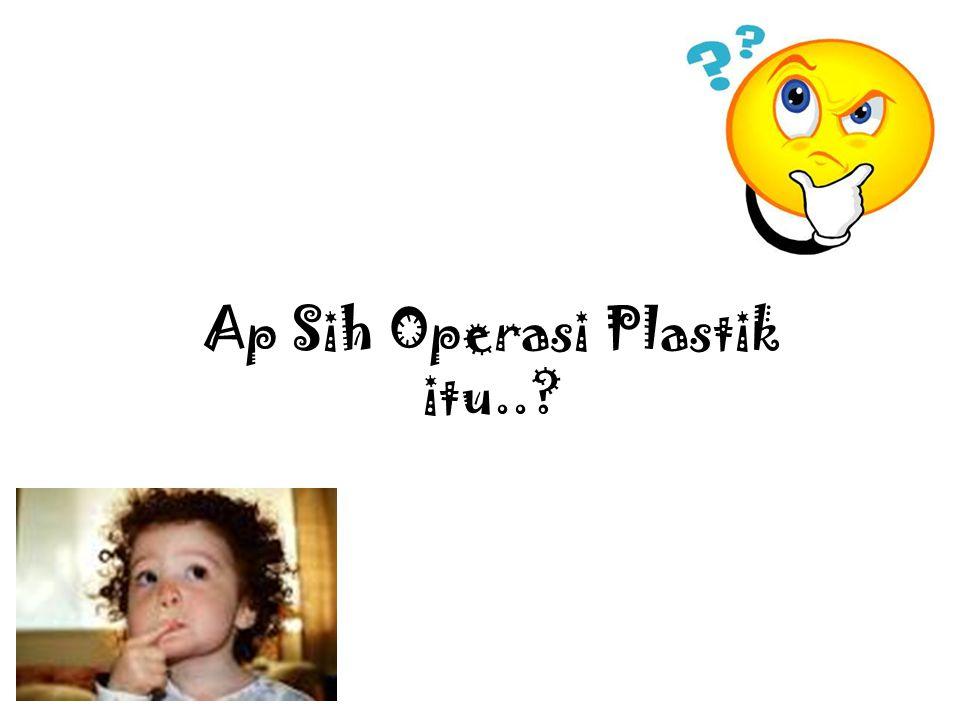 Ap Sih Operasi Plastik itu..