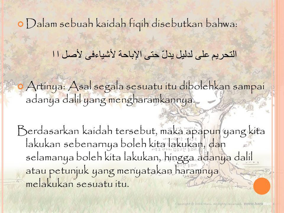 Dalam sebuah kaidah fiqih disebutkan bahwa: