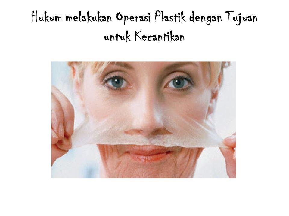 Hukum melakukan Operasi Plastik dengan Tujuan untuk Kecantikan