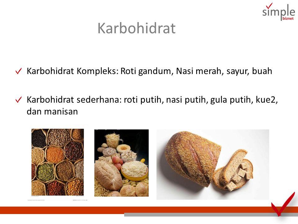 Karbohidrat Karbohidrat Kompleks: Roti gandum, Nasi merah, sayur, buah