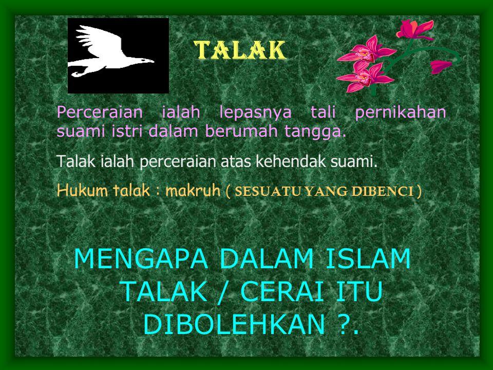 MENGAPA DALAM ISLAM TALAK / CERAI ITU DIBOLEHKAN .