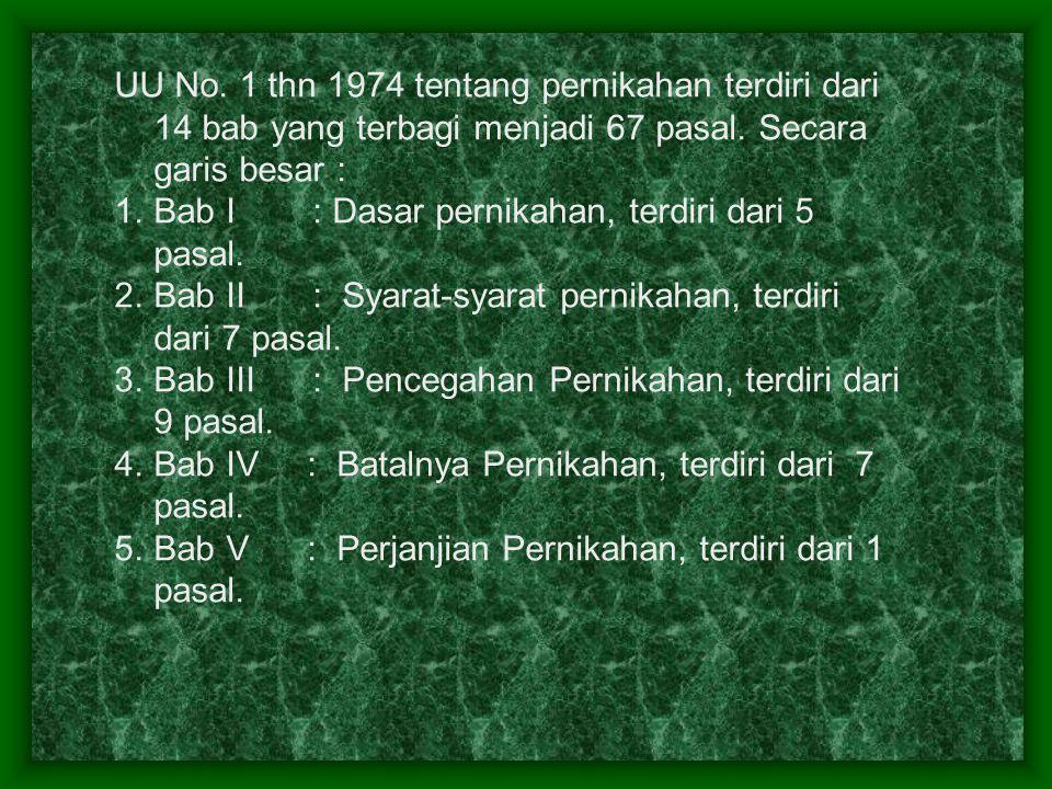 UU No. 1 thn 1974 tentang pernikahan terdiri dari 14 bab yang terbagi menjadi 67 pasal. Secara garis besar :