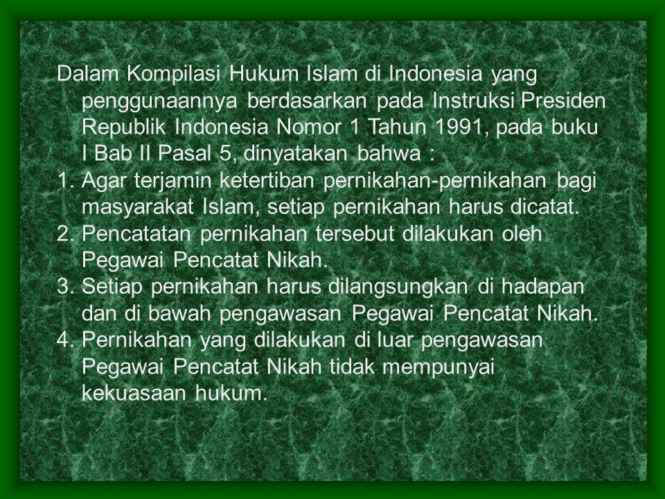 Dalam Kompilasi Hukum Islam di Indonesia yang penggunaannya berdasarkan pada Instruksi Presiden Republik Indonesia Nomor 1 Tahun 1991, pada buku I Bab II Pasal 5, dinyatakan bahwa :