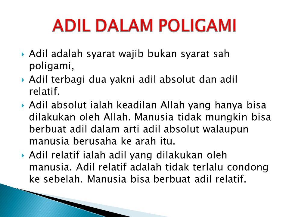 ADIL DALAM POLIGAMI Adil adalah syarat wajib bukan syarat sah poligami, Adil terbagi dua yakni adil absolut dan adil relatif.