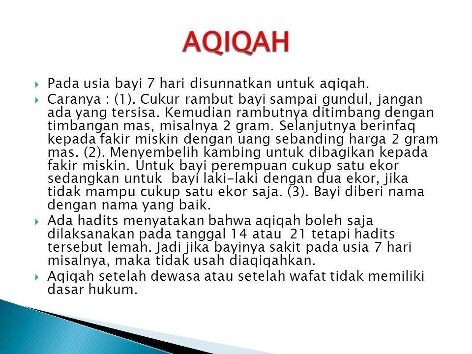 AQIQAH Pada usia bayi 7 hari disunnatkan untuk aqiqah.