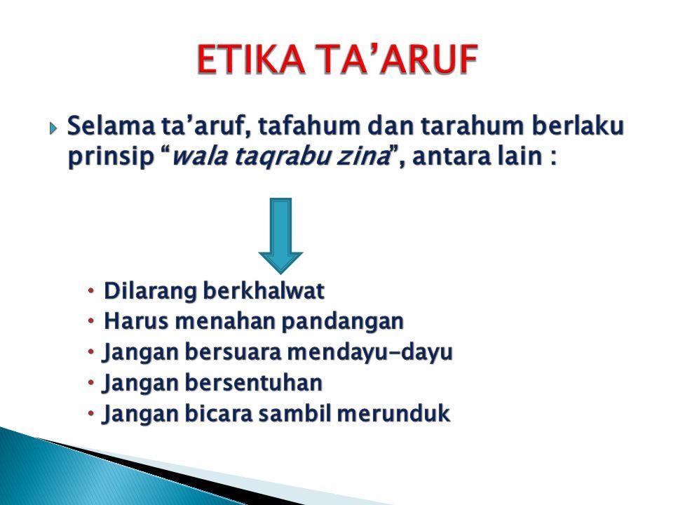 ETIKA TA'ARUF Selama ta'aruf, tafahum dan tarahum berlaku prinsip wala taqrabu zina , antara lain :