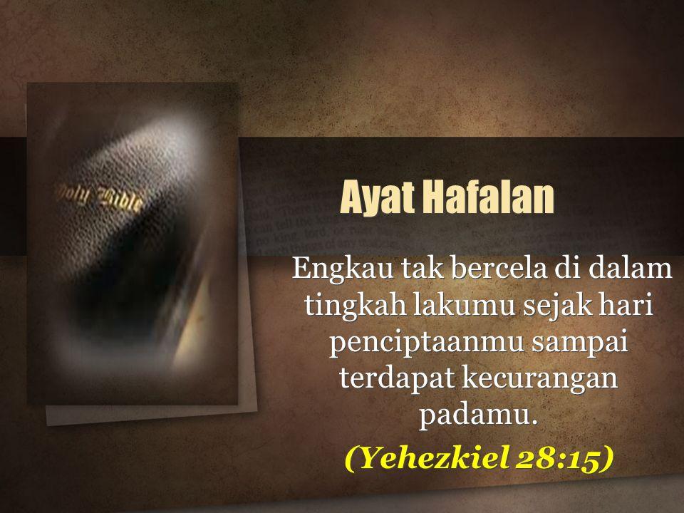 Ayat Hafalan Engkau tak bercela di dalam tingkah lakumu sejak hari penciptaanmu sampai terdapat kecurangan padamu.
