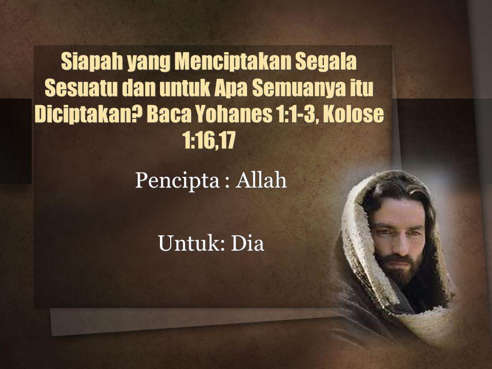 Pencipta : Allah Untuk: Dia