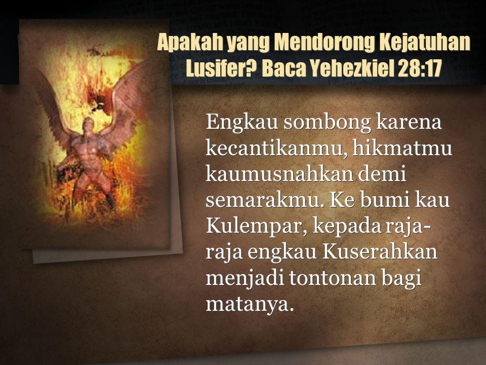 Apakah yang Mendorong Kejatuhan Lusifer Baca Yehezkiel 28:17