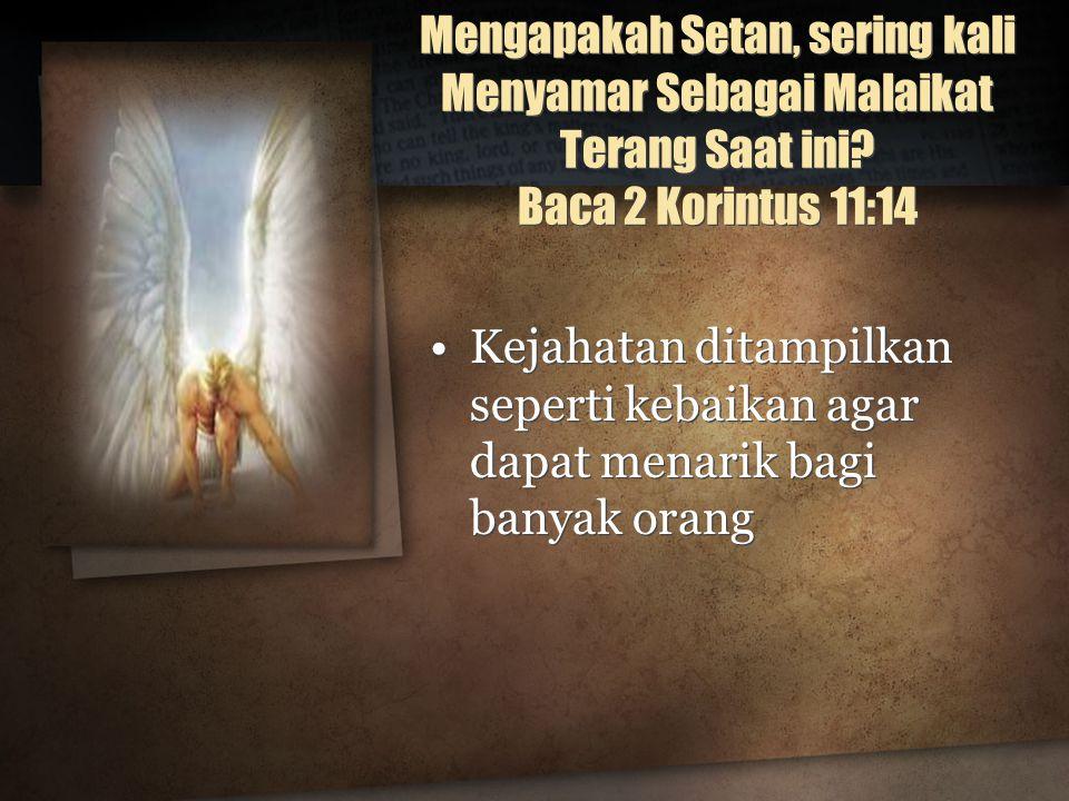 Mengapakah Setan, sering kali Menyamar Sebagai Malaikat Terang Saat ini Baca 2 Korintus 11:14