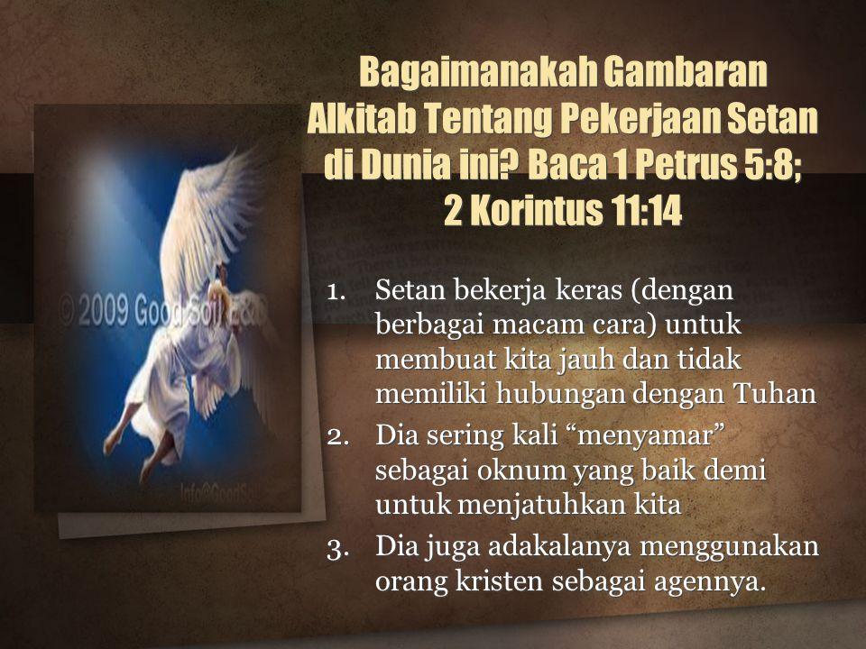 Bagaimanakah Gambaran Alkitab Tentang Pekerjaan Setan di Dunia ini