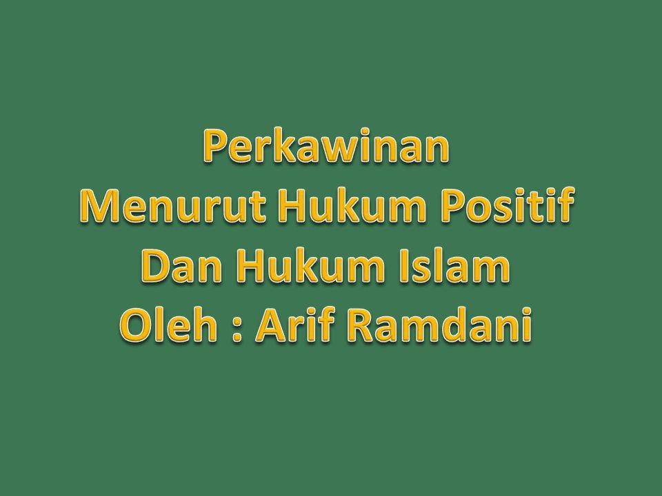 Perkawinan Menurut Hukum Positif Dan Hukum Islam Oleh : Arif Ramdani