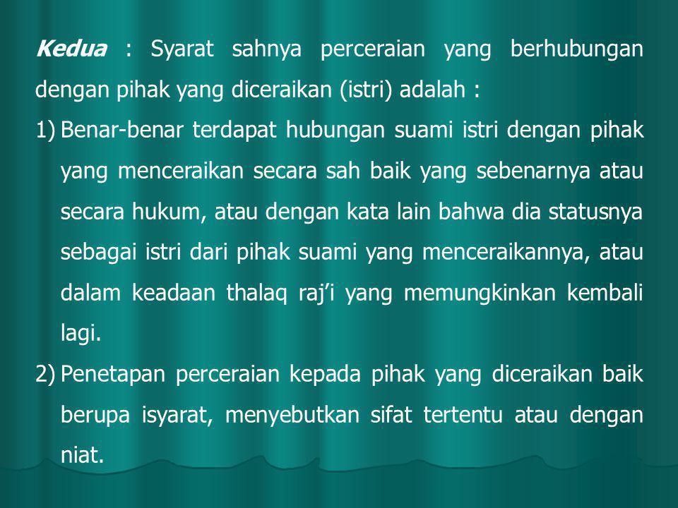 Kedua : Syarat sahnya perceraian yang berhubungan dengan pihak yang diceraikan (istri) adalah :