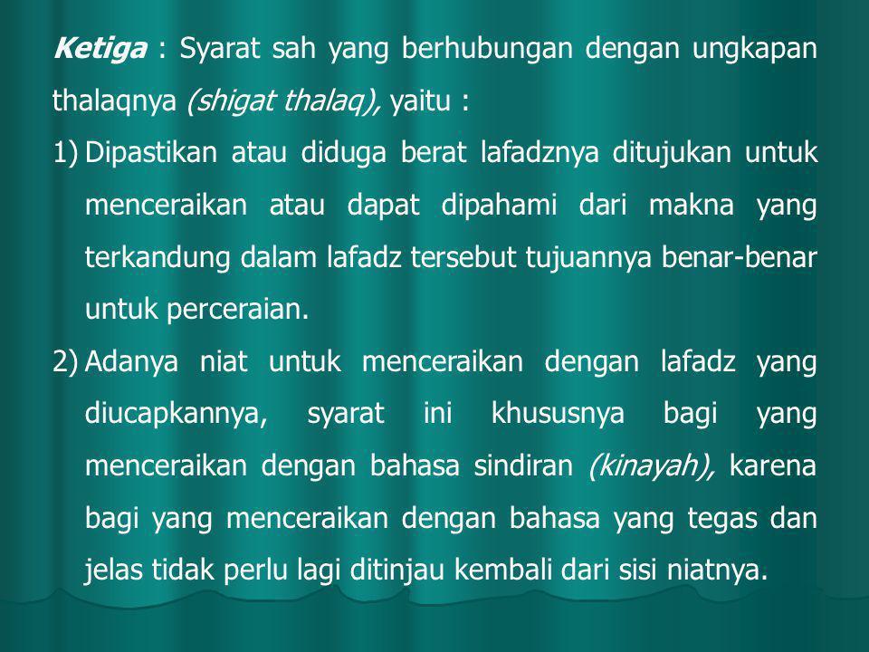 Ketiga : Syarat sah yang berhubungan dengan ungkapan thalaqnya (shigat thalaq), yaitu :