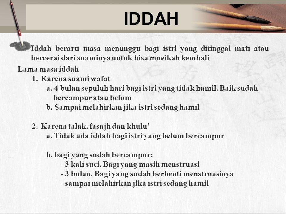 IDDAH Iddah berarti masa menunggu bagi istri yang ditinggal mati atau bercerai dari suaminya untuk bisa mneikah kembali.