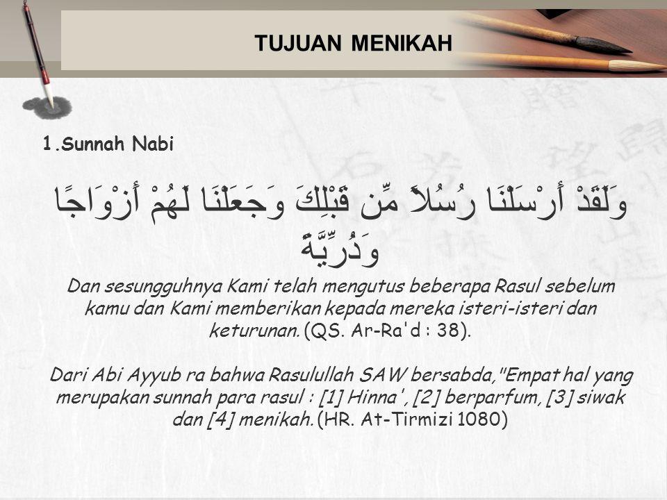 TUJUAN MENIKAH Sunnah Nabi. وَلَقَدْ أَرْسَلْنَا رُسُلاً مِّن قَبْلِكَ وَجَعَلْنَا لَهُمْ أَزْوَاجًا وَذُرِّيَّةً