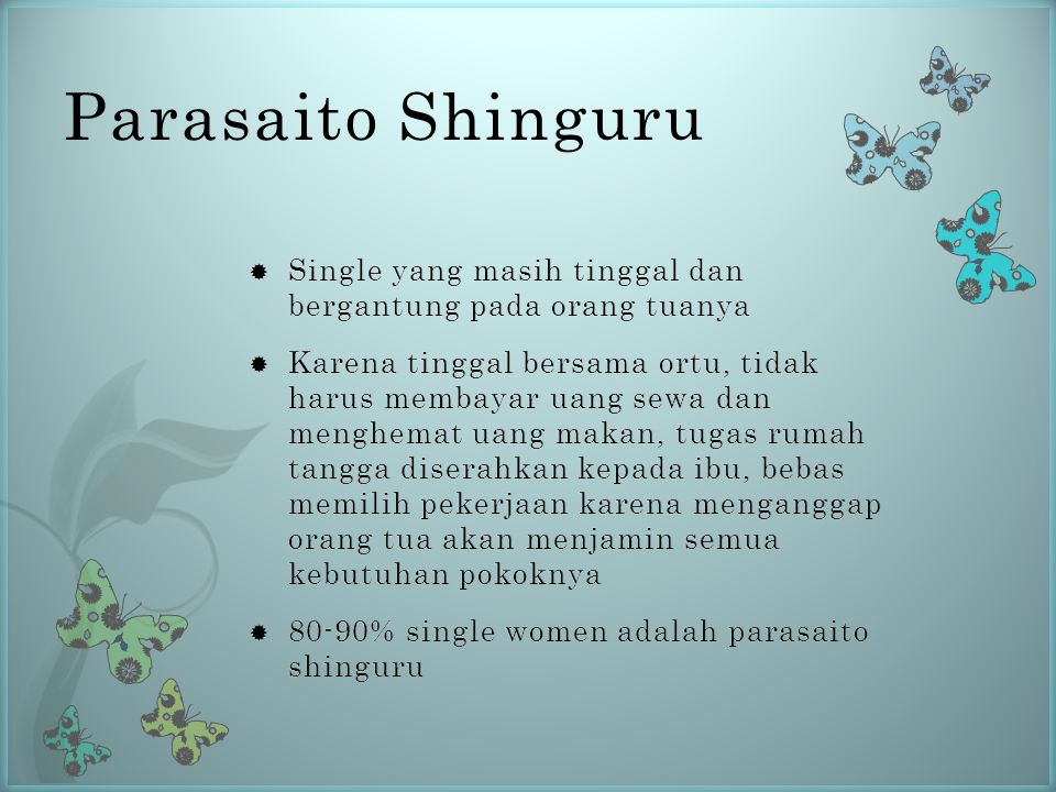 Parasaito Shinguru Single yang masih tinggal dan bergantung pada orang tuanya.