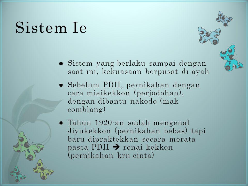 Sistem Ie Sistem yang berlaku sampai dengan saat ini, kekuasaan berpusat di ayah.