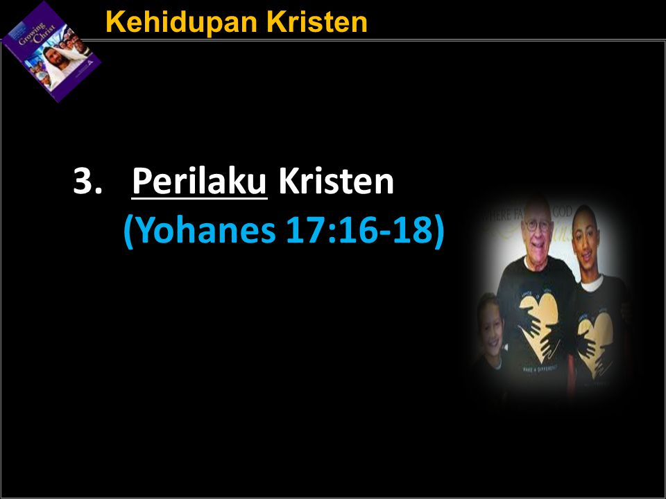 3. Perilaku Kristen (Yohanes 17:16-18)