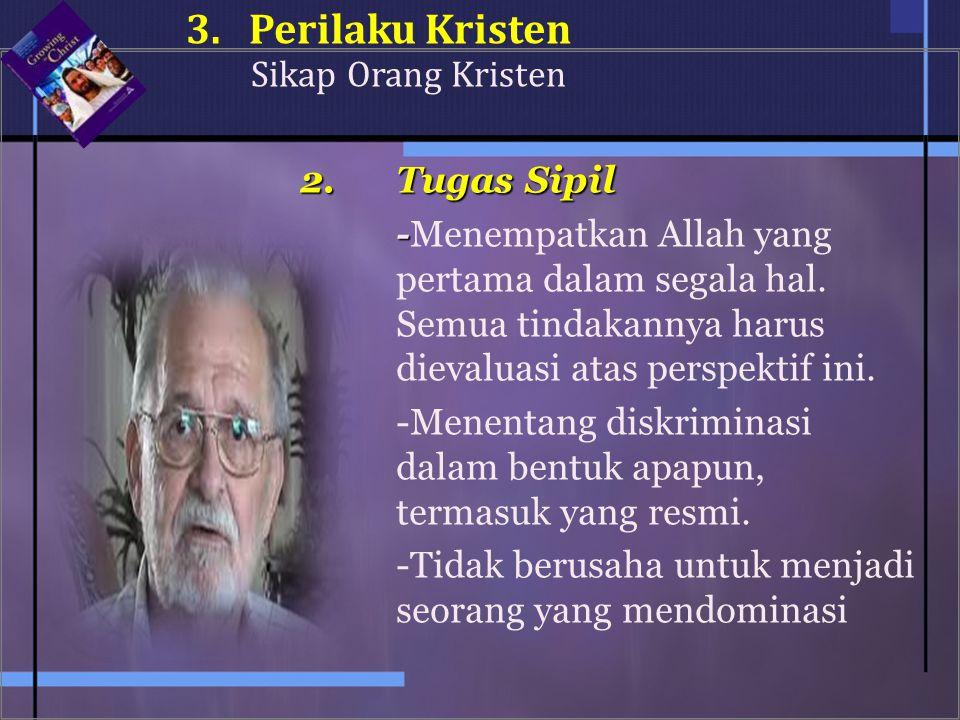 3. Perilaku Kristen Sikap Orang Kristen 2. Tugas Sipil