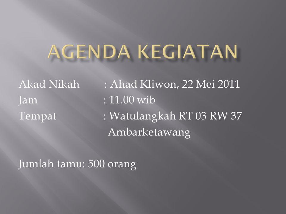 Agenda Kegiatan Akad Nikah : Ahad Kliwon, 22 Mei 2011 Jam : 11.00 wib