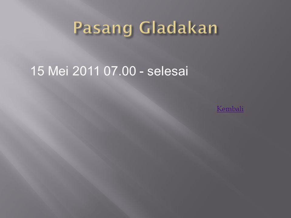 Pasang Gladakan 15 Mei 2011 07.00 - selesai Kembali