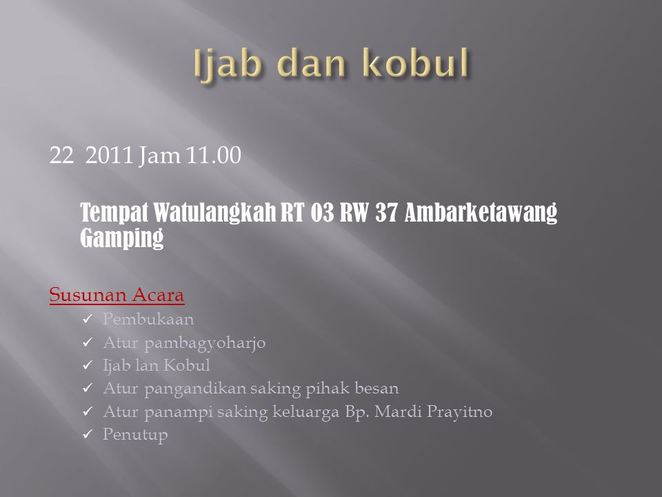 Ijab dan kobul 22 2011 Jam 11.00. Tempat Watulangkah RT 03 RW 37 Ambarketawang Gamping. Susunan Acara.
