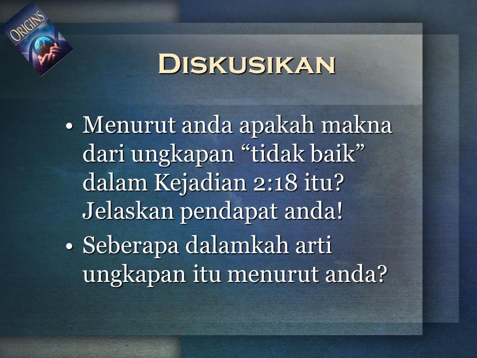 Diskusikan Menurut anda apakah makna dari ungkapan tidak baik dalam Kejadian 2:18 itu Jelaskan pendapat anda!