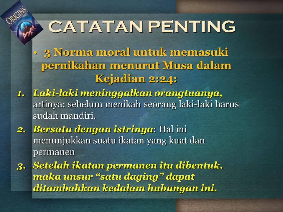 CATATAN PENTING 3 Norma moral untuk memasuki pernikahan menurut Musa dalam Kejadian 2:24: