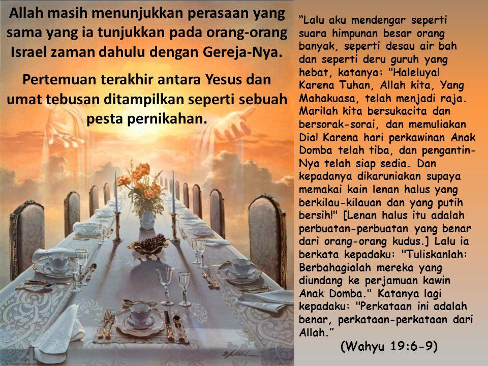 Allah masih menunjukkan perasaan yang sama yang ia tunjukkan pada orang-orang Israel zaman dahulu dengan Gereja-Nya.