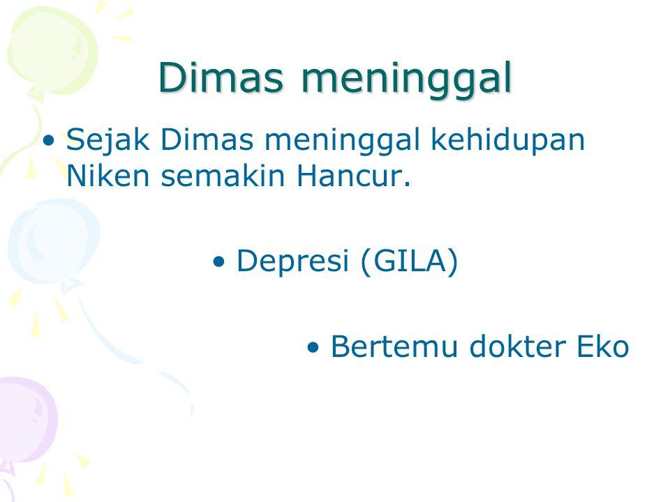 Dimas meninggal Sejak Dimas meninggal kehidupan Niken semakin Hancur.