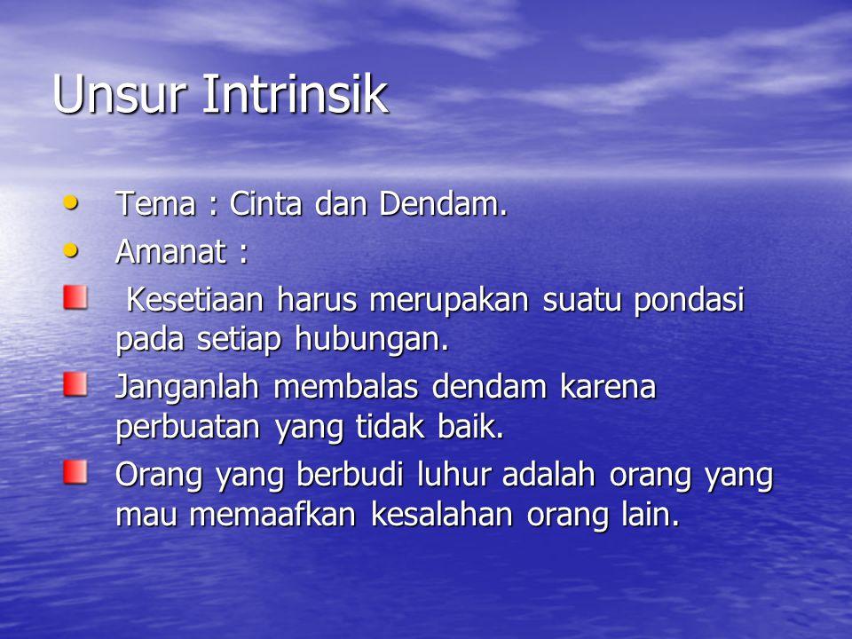 Unsur Intrinsik Tema : Cinta dan Dendam. Amanat :