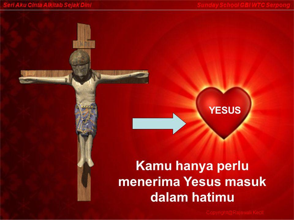 Kamu hanya perlu menerima Yesus masuk dalam hatimu