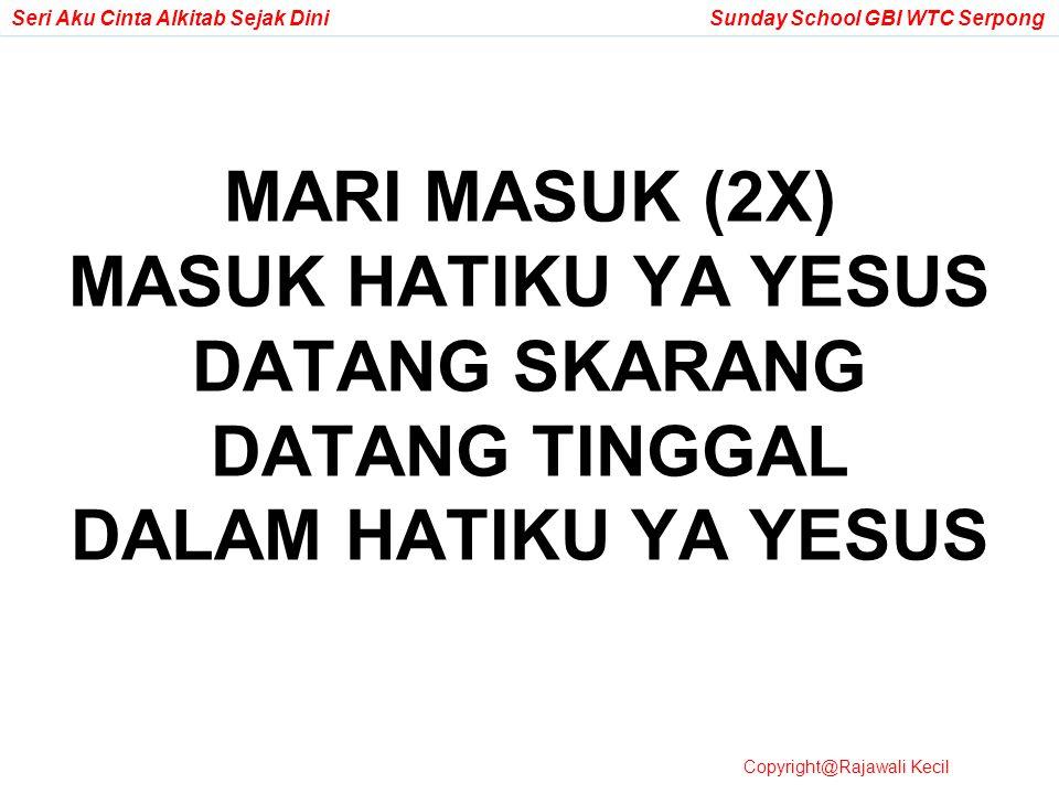 MARI MASUK (2X) MASUK HATIKU YA YESUS DATANG SKARANG DATANG TINGGAL DALAM HATIKU YA YESUS