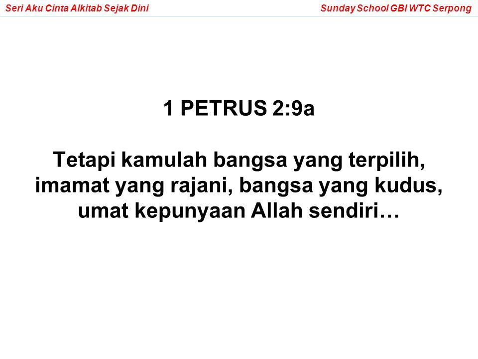 1 PETRUS 2:9a Tetapi kamulah bangsa yang terpilih, imamat yang rajani, bangsa yang kudus, umat kepunyaan Allah sendiri…