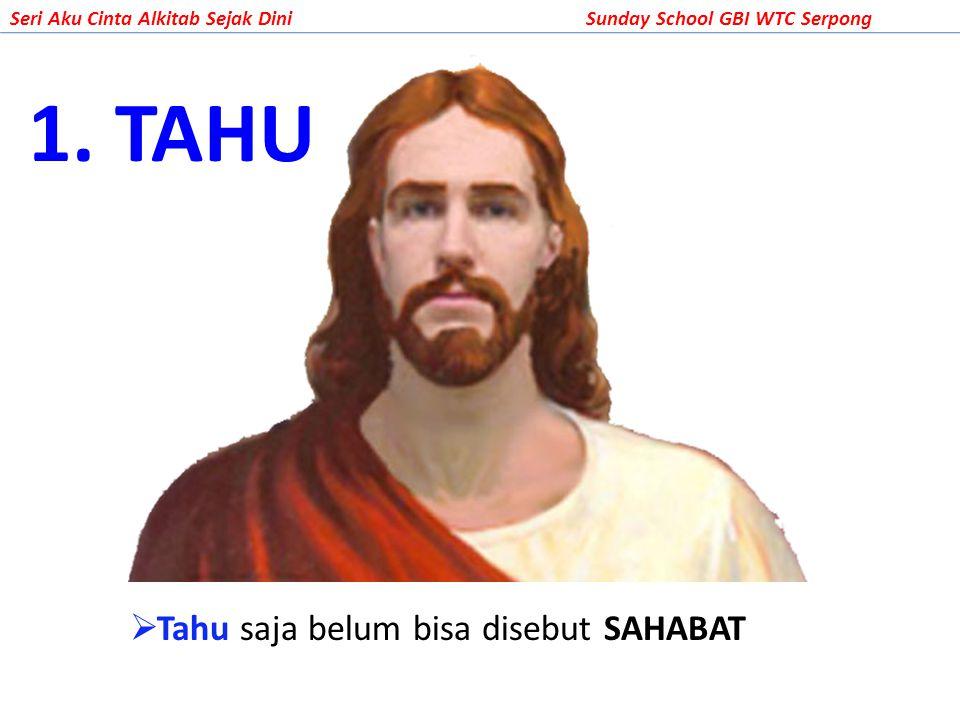 1. TAHU Tahu saja belum bisa disebut SAHABAT