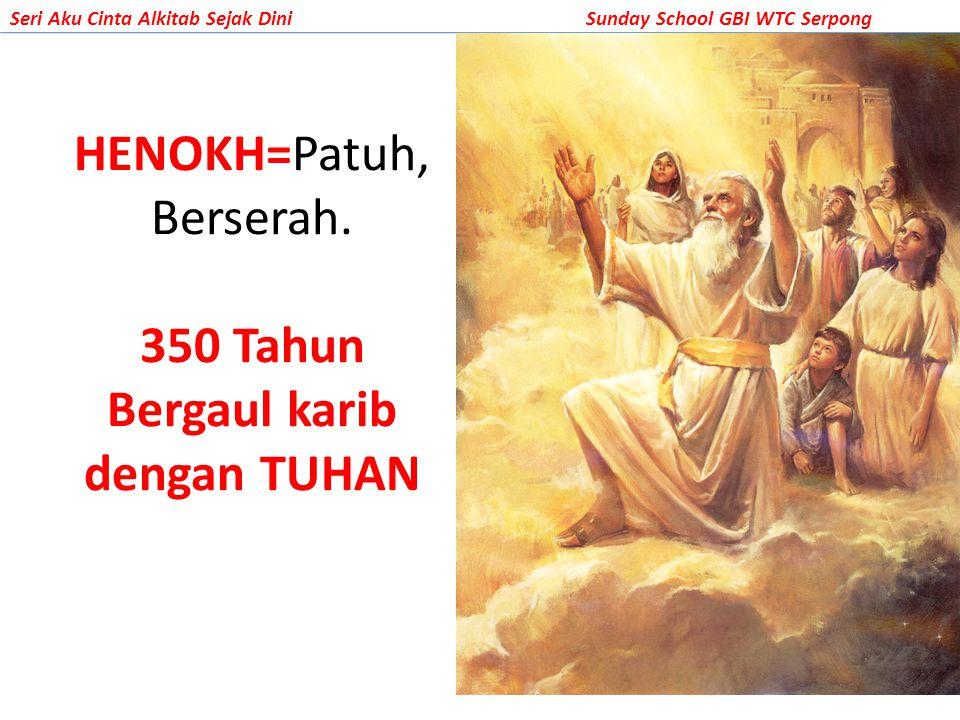 HENOKH=Patuh, Berserah. 350 Tahun Bergaul karib dengan TUHAN