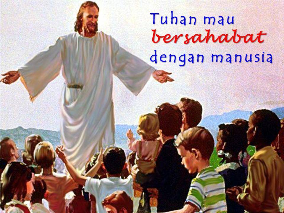 Tuhan mau bersahabat dengan manusia