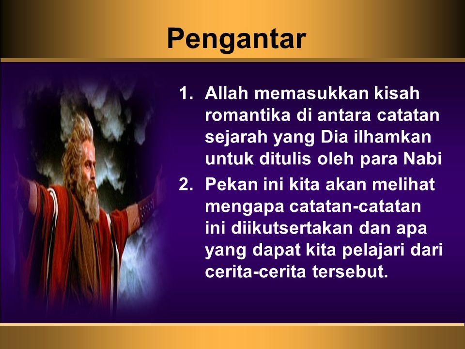 Pengantar Allah memasukkan kisah romantika di antara catatan sejarah yang Dia ilhamkan untuk ditulis oleh para Nabi.