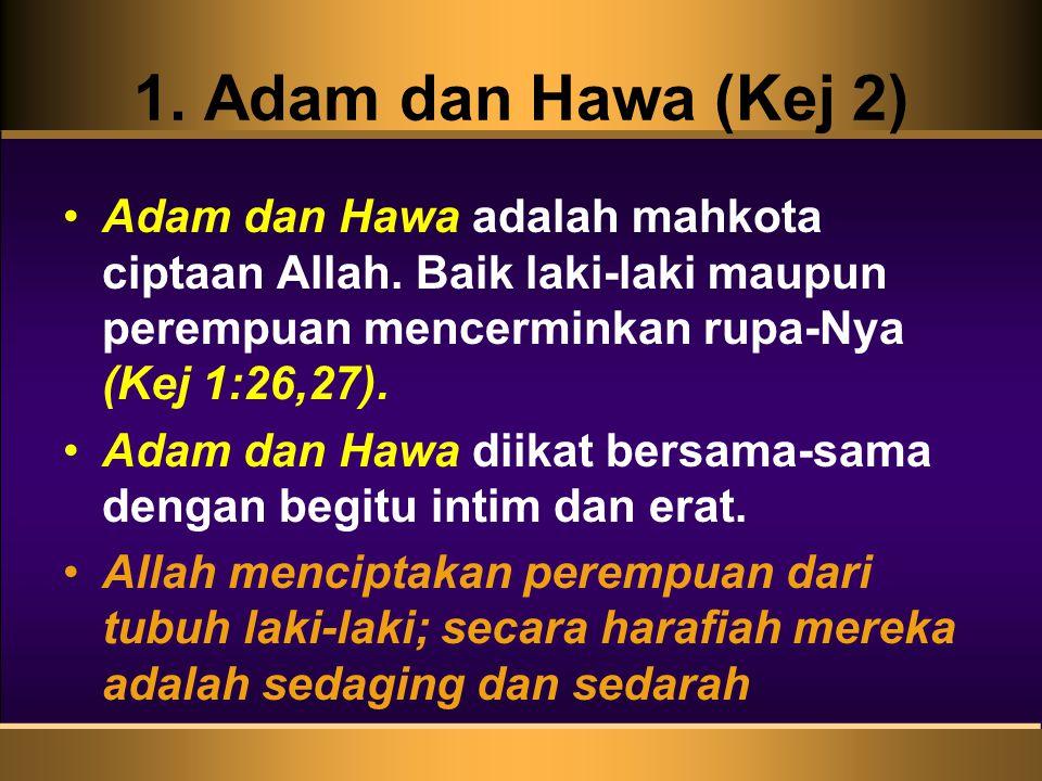 1. Adam dan Hawa (Kej 2) Adam dan Hawa adalah mahkota ciptaan Allah. Baik laki-laki maupun perempuan mencerminkan rupa-Nya (Kej 1:26,27).
