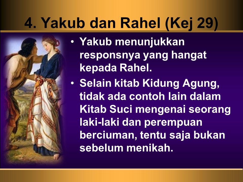 4. Yakub dan Rahel (Kej 29) Yakub menunjukkan responsnya yang hangat kepada Rahel.