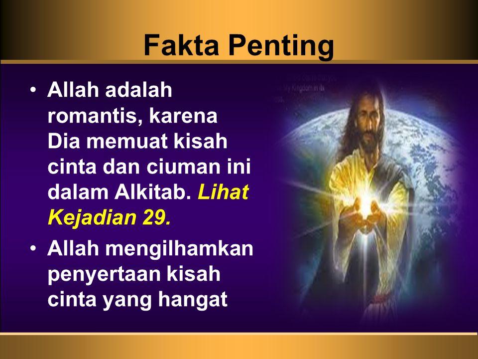 Fakta Penting Allah adalah romantis, karena Dia memuat kisah cinta dan ciuman ini dalam Alkitab. Lihat Kejadian 29.