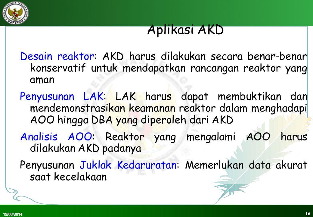 Aplikasi AKD Desain reaktor: AKD harus dilakukan secara benar-benar konservatif untuk mendapatkan rancangan reaktor yang aman.